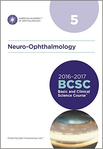 2016-2017 Basic and Clinical Science Course (BCSC), Section 05: Neuro-Ophthalmology