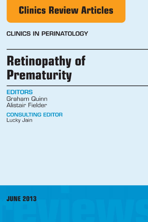 Retinopathy of Prematurity, An Issue of Clinics in Perinatology, 1e (The Clinics: Internal Medicine)