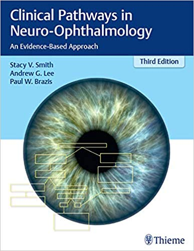 Clinical Pathways in Neuro-Ophthalmology: An Evidence-Based Approach 3rd Edition