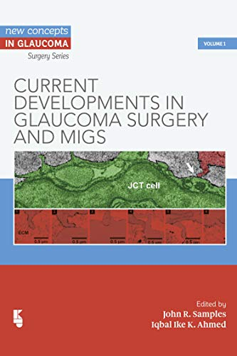 Current Developments in Glaucoma Surgery and MIGS (New Concepts in Glaucoma - Surgery Series series)