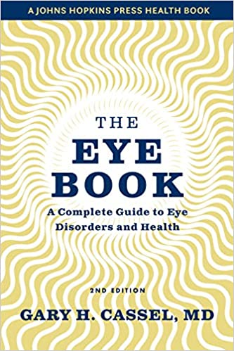 The Eye Book: A Complete Guide to Eye Disorders and Health (A Johns Hopkins Press Health Book) 2nd Edition